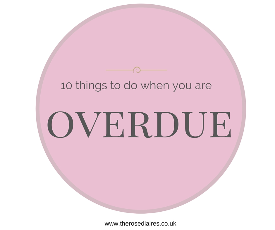 10 things to do when you are overdue